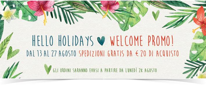 WELCOME PROMO! Spedizione Gratis a partire da €20 di acquisto dal 13 al 27 agosto.